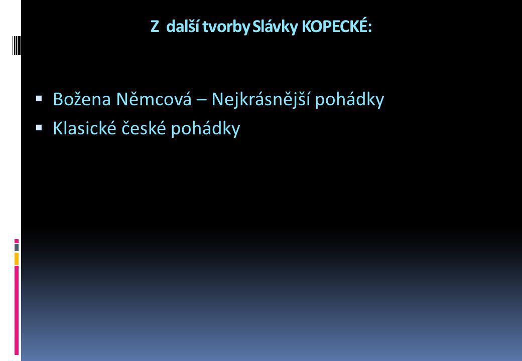 Z další tvorby Slávky KOPECKÉ:  Božena Němcová – Nejkrásnější pohádky  Klasické české pohádky