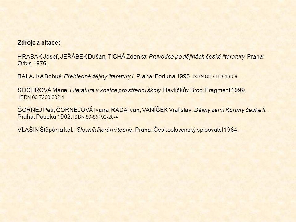 Zdroje a citace: HRABÁK Josef, JEŘÁBEK Dušan, TICHÁ Zdeňka: Průvodce po dějinách české literatury. Praha: Orbis 1976. BALAJKA Bohuš: Přehledné dějiny