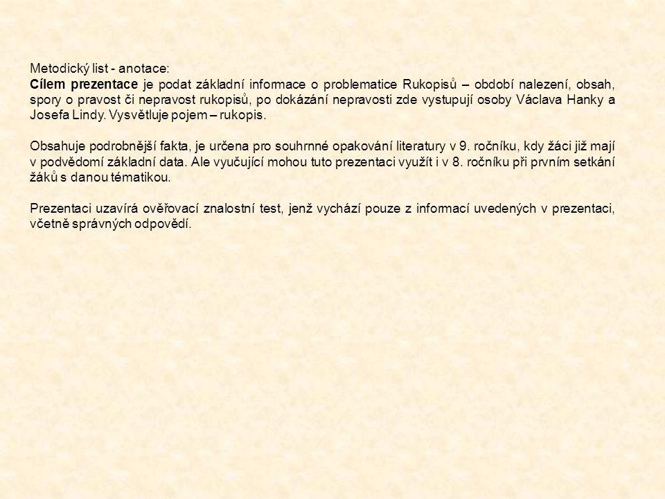 Metodický list - anotace: Cílem prezentace je podat základní informace o problematice Rukopisů – období nalezení, obsah, spory o pravost či nepravost