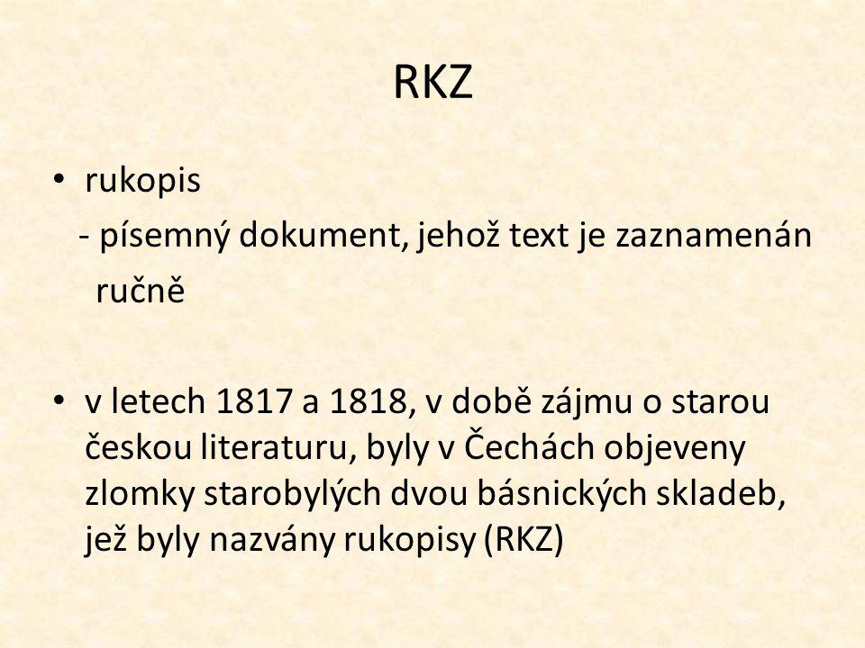 RKZ rukopis - písemný dokument, jehož text je zaznamenán ručně v letech 1817 a 1818, v době zájmu o starou českou literaturu, byly v Čechách objeveny