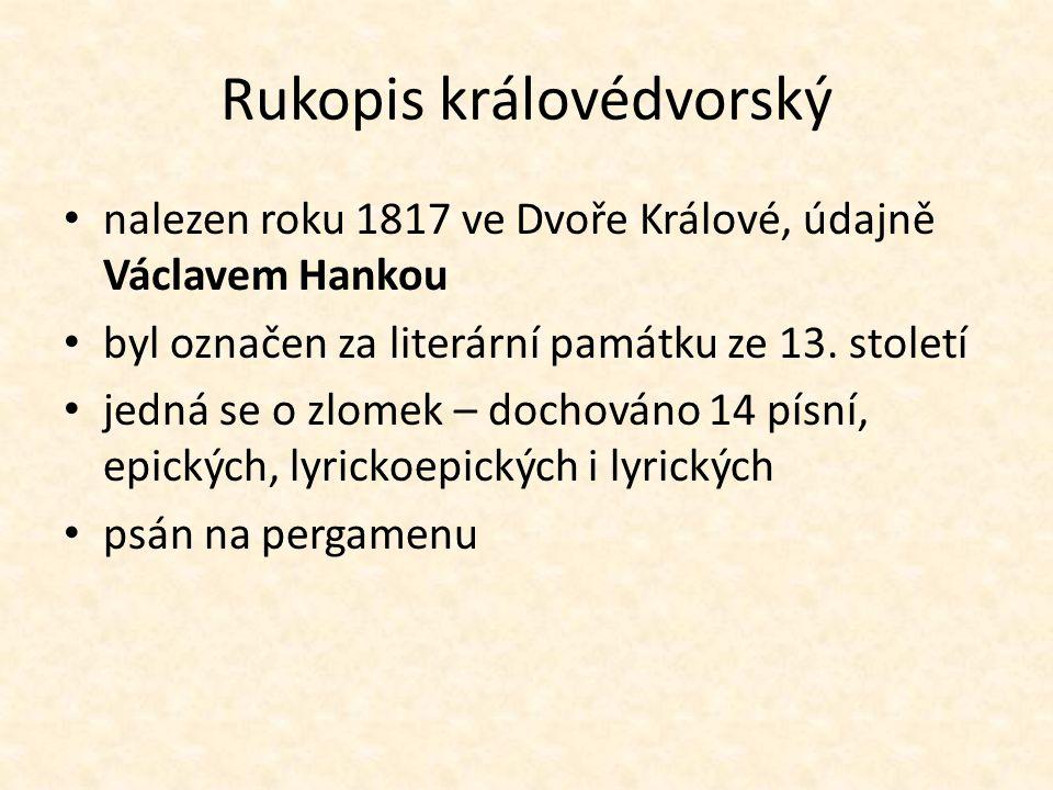 Rukopis královédvorský nalezen roku 1817 ve Dvoře Králové, údajně Václavem Hankou byl označen za literární památku ze 13. století jedná se o zlomek –