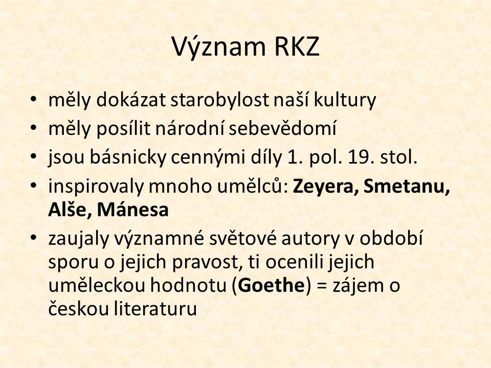 Význam RKZ měly dokázat starobylost naší kultury měly posílit národní sebevědomí jsou básnicky cennými díly 1. pol. 19. stol. inspirovaly mnoho umělců