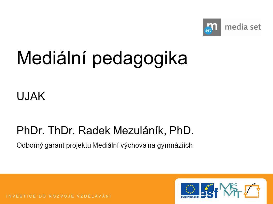 2 Mediální pedagogika UJAK PhDr. ThDr. Radek Mezuláník, PhD. Odborný garant projektu Mediální výchova na gymnáziích