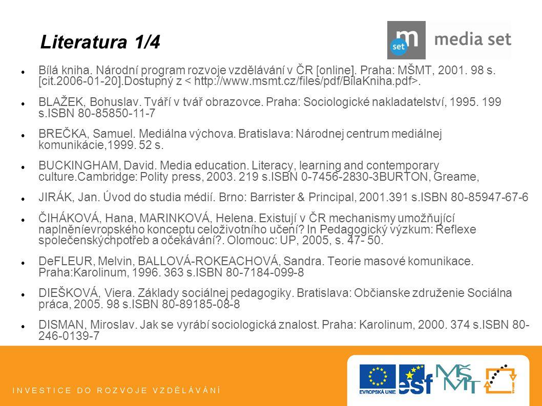 20 Bílá kniha. Národní program rozvoje vzdělávání v ČR [online]. Praha: MŠMT, 2001. 98 s. [cit.2006-01-20].Dostupný z. BLAŽEK, Bohuslav. Tváří v tvář