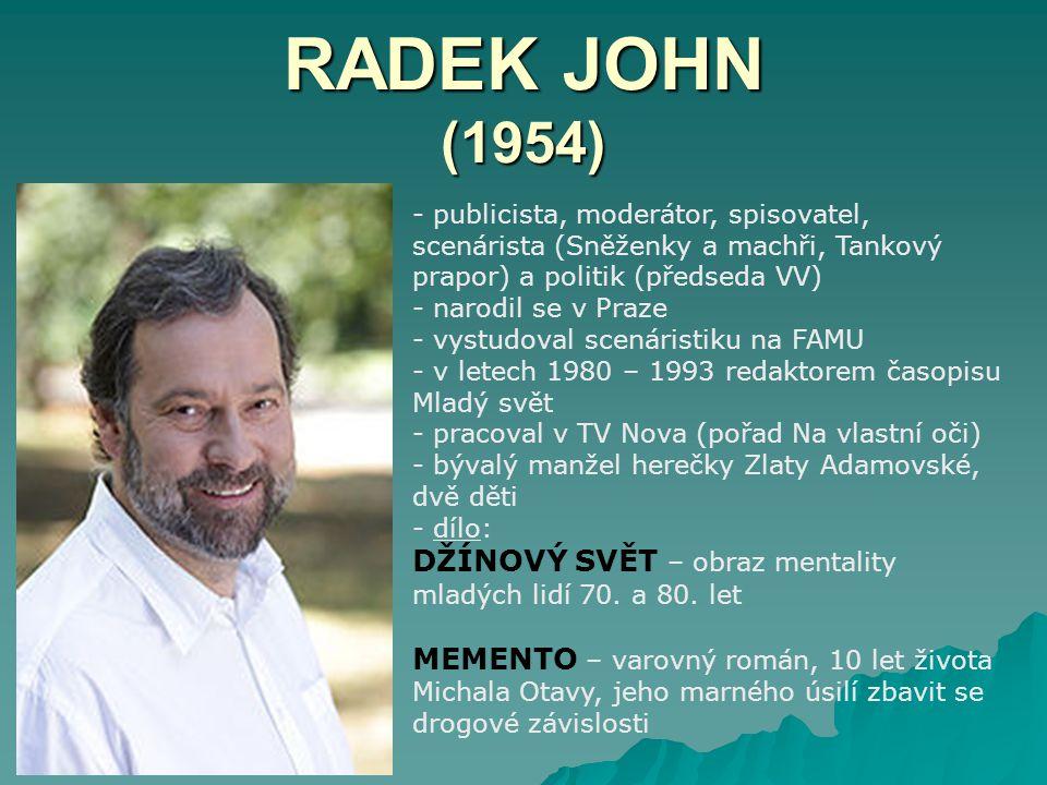 RADEK JOHN (1954) - publicista, moderátor, spisovatel, scenárista (Sněženky a machři, Tankový prapor) a politik (předseda VV) - narodil se v Praze - v