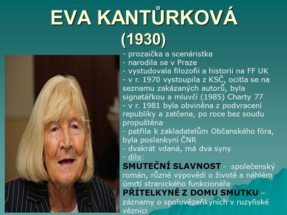 EVA KANTŮRKOVÁ (1930) - prozaička a scenáristka - narodila se v Praze - vystudovala filozofii a historii na FF UK r. 1970 vystoupila z KSČ, ocitla se