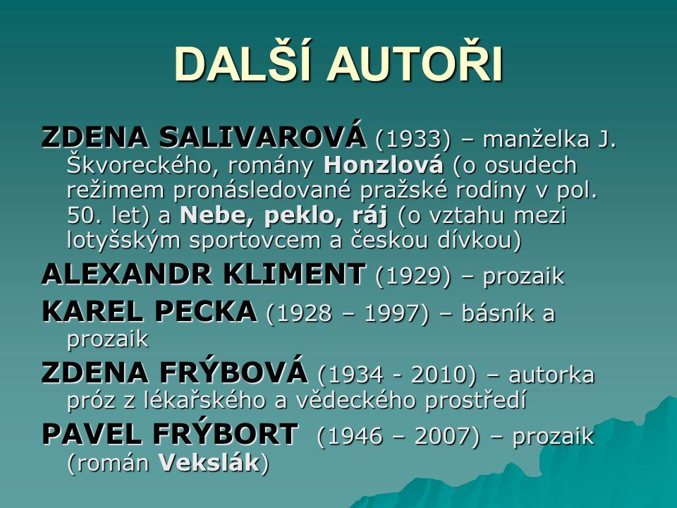 DALŠÍ AUTOŘI ZDENA SALIVAROVÁ (1933) – manželka J. Škvoreckého, romány Honzlová (o osudech režimem pronásledované pražské rodiny v pol. 50. let) a Neb