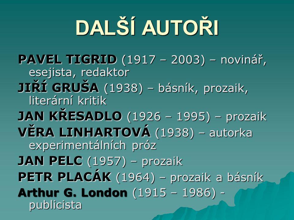 PAVEL TIGRID (1917 – 2003) – novinář, esejista, redaktor JIŘÍ GRUŠA (1938) – básník, prozaik, literární kritik JAN KŘESADLO (1926 – 1995) – prozaik VĚ