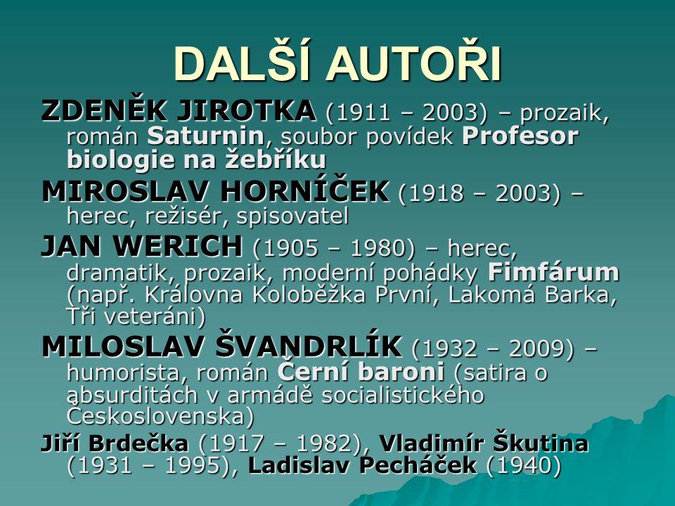 ZDENĚK JIROTKA (1911 – 2003) – prozaik, román Saturnin, soubor povídek Profesor biologie na žebříku MIROSLAV HORNÍČEK (1918 – 2003) – herec, režisér,