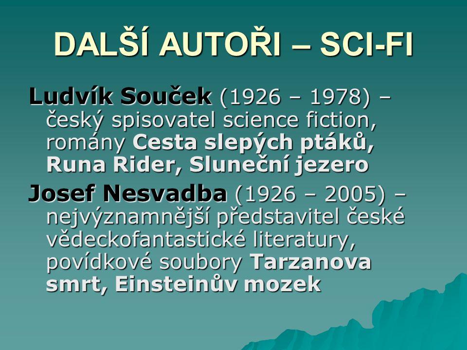 DALŠÍ AUTOŘI – SCI-FI Ludvík Souček (1926 – 1978) – český spisovatel science fiction, romány Cesta slepých ptáků, Runa Rider, Sluneční jezero Josef Ne