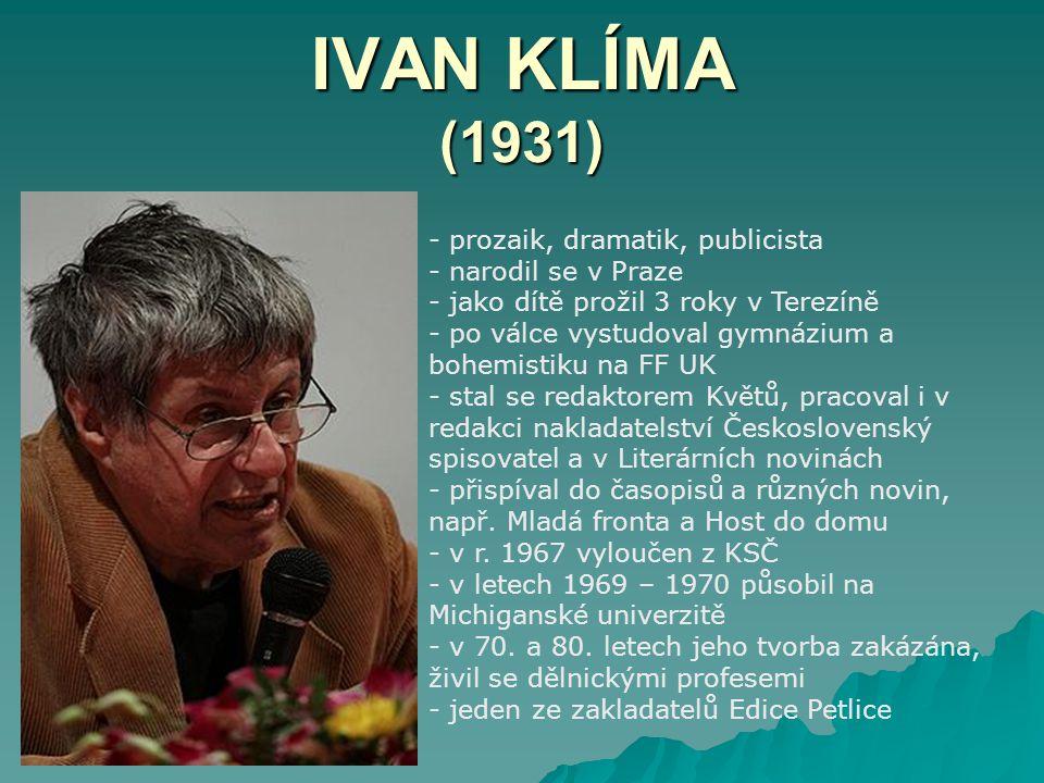 IVAN KLÍMA (1931) - prozaik, dramatik, publicista - narodil se v Praze - jako dítě prožil 3 roky v Terezíně - po válce vystudoval gymnázium a bohemist
