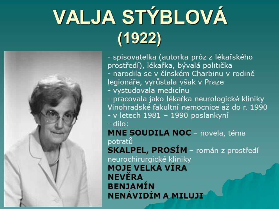 VALJA STÝBLOVÁ (1922) - spisovatelka (autorka próz z lékařského prostředí), lékařka, bývalá politička - narodila se v čínském Charbinu v rodině legion