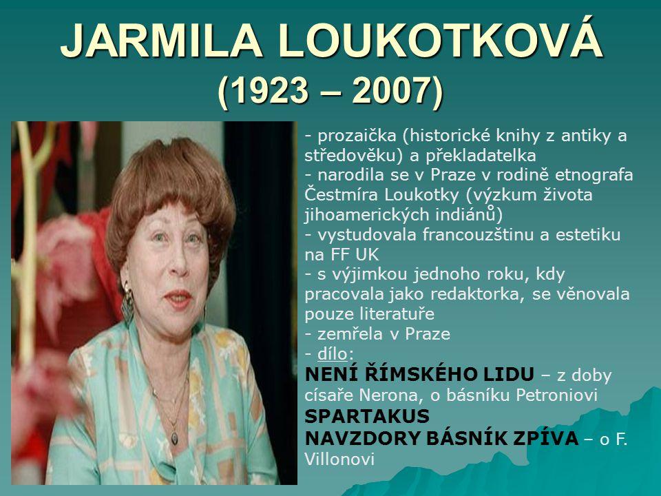 JARMILA LOUKOTKOVÁ (1923 – 2007) - prozaička (historické knihy z antiky a středověku) a překladatelka - narodila se v Praze v rodině etnografa Čestmír