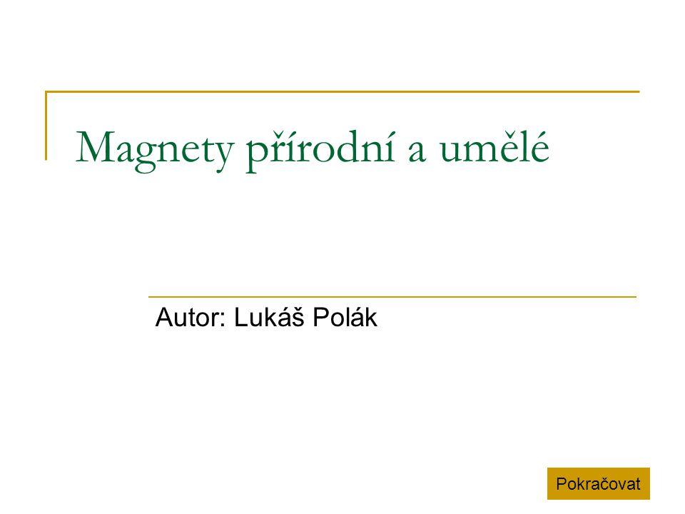 Magnety přírodní a umělé Autor: Lukáš Polák Pokračovat