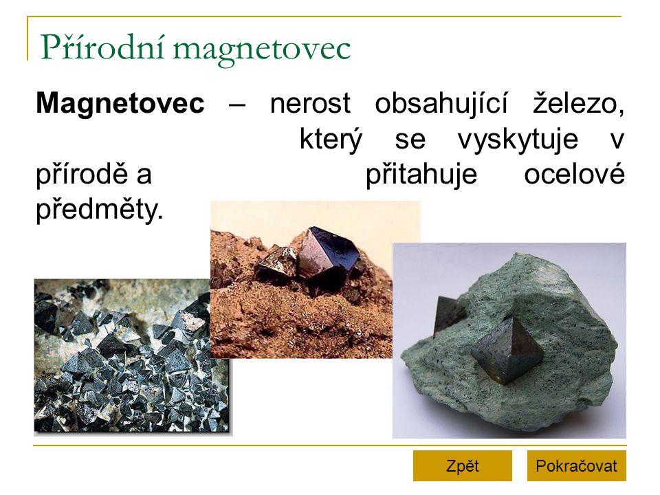 Přírodní magnetovec PokračovatZpět Magnetovec – nerost obsahující železo, který se vyskytuje v přírodě a přitahuje ocelové předměty.