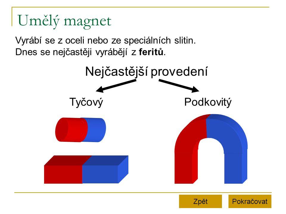 Umělý magnet PokračovatZpět Vyrábí se z oceli nebo ze speciálních slitin. Dnes se nejčastěji vyrábějí z feritů. Nejčastější provedení TyčovýPodkovitý