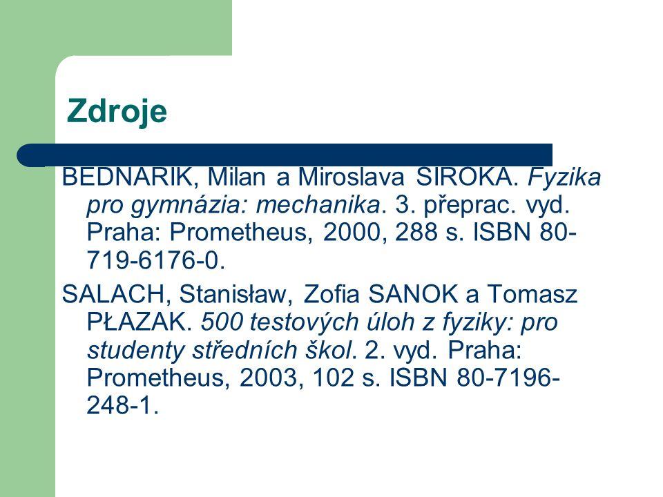 Zdroje BEDNAŘÍK, Milan a Miroslava ŠIROKÁ.Fyzika pro gymnázia: mechanika.
