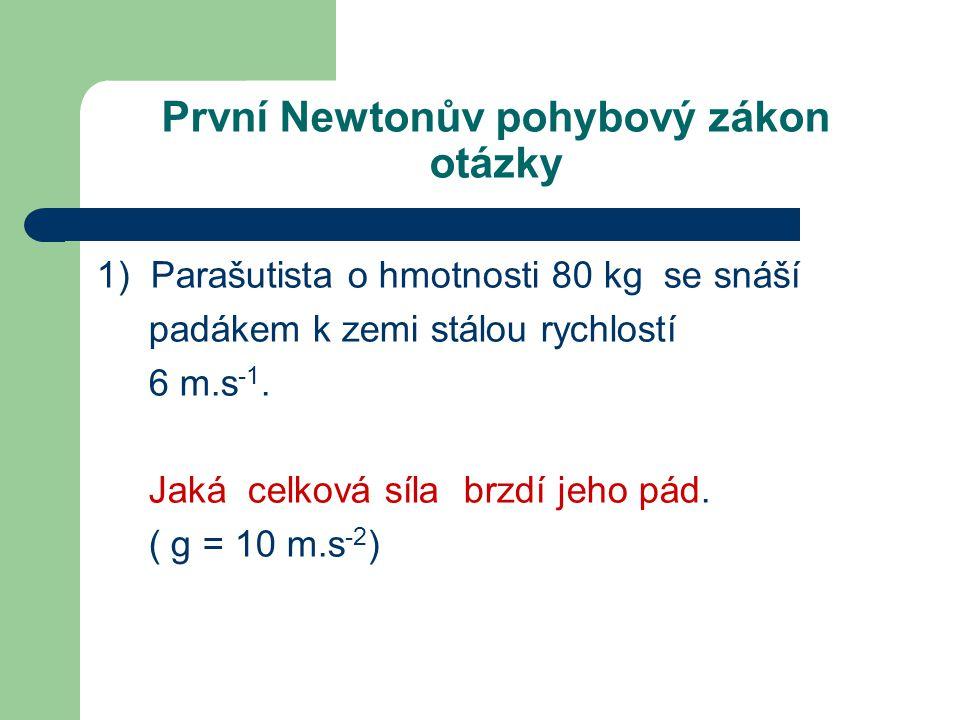 1) Parašutista o hmotnosti 80 kg se snáší padákem k zemi stálou rychlostí 6 m.s -1.