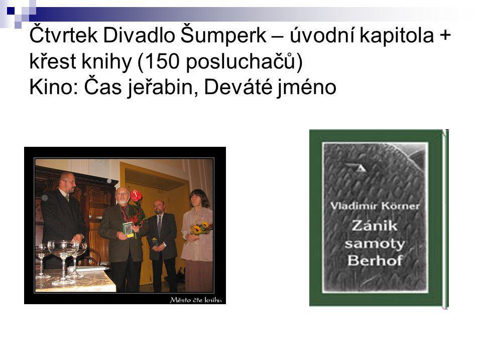 Čtvrtek Divadlo Šumperk – úvodní kapitola + křest knihy (150 posluchačů) Kino: Čas jeřabin, Deváté jméno
