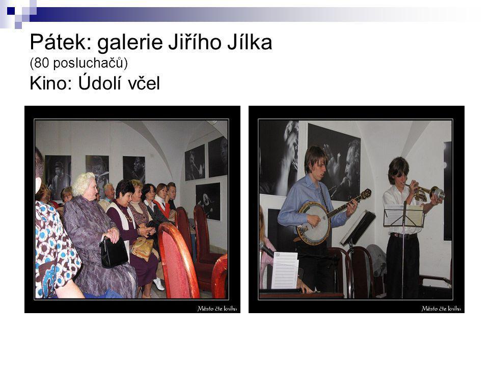 Pátek: galerie Jiřího Jílka (80 posluchačů) Kino: Údolí včel