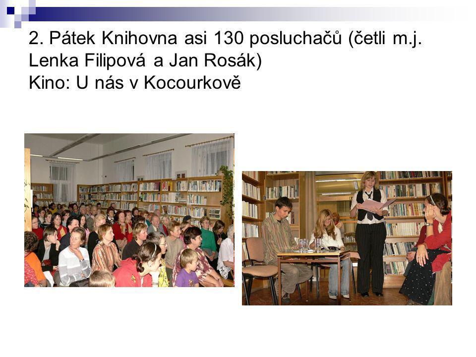 2. Pátek Knihovna asi 130 posluchačů (četli m.j. Lenka Filipová a Jan Rosák) Kino: U nás v Kocourkově