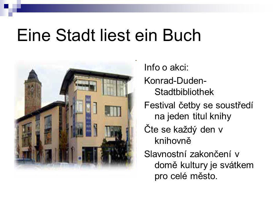 Eine Stadt liest ein Buch Info o akci: Konrad-Duden- Stadtbibliothek Festival četby se soustředí na jeden titul knihy Čte se každý den v knihovně Slavnostní zakončení v domě kultury je svátkem pro celé město.