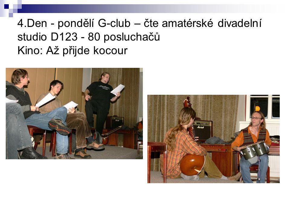 4.Den - pondělí G-club – čte amatérské divadelní studio D123 - 80 posluchačů Kino: Až přijde kocour