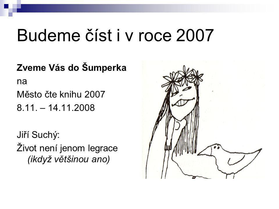 Budeme číst i v roce 2007 Zveme Vás do Šumperka na Město čte knihu 2007 8.11. – 14.11.2008 Jiří Suchý: Život není jenom legrace (ikdyž většinou ano)