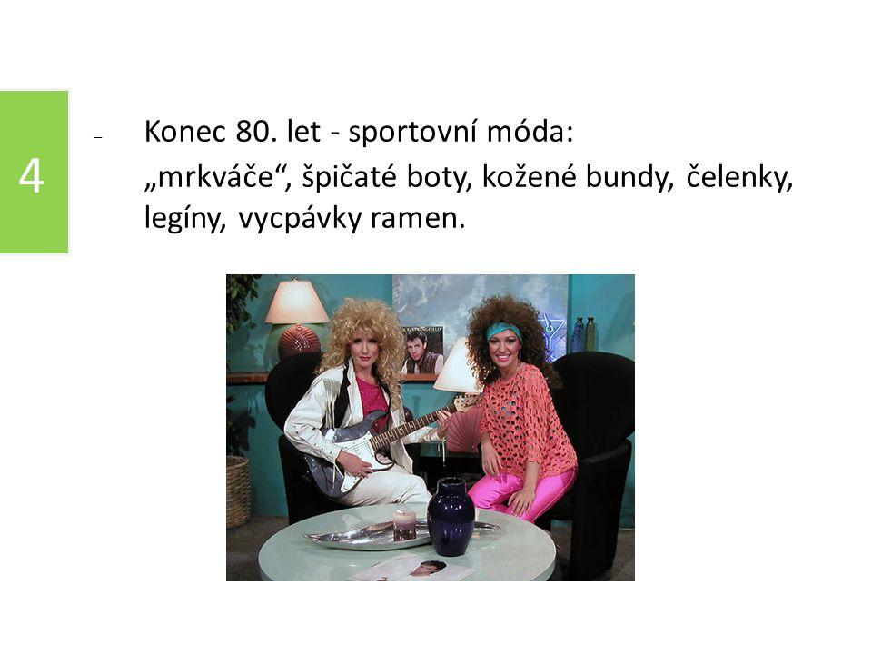 """04 10 80. léta 4 – Konec 80. let - sportovní móda: """"mrkváče"""", špičaté boty, kožené bundy, čelenky, legíny, vycpávky ramen."""