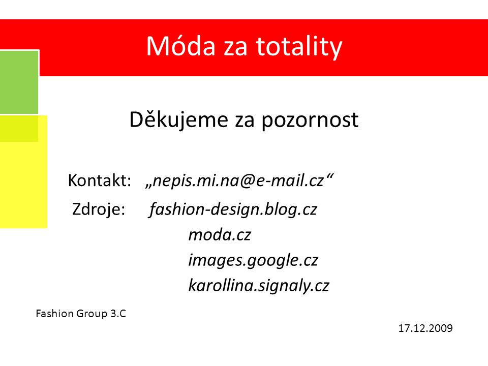 "Fashion Group 3.C 17.12.2009 Děkujeme za pozornost Kontakt:""nepis.mi.na@e-mail.cz"" 12 Zdroje:fashion-design.blog.cz moda.cz images.google.cz karollina"