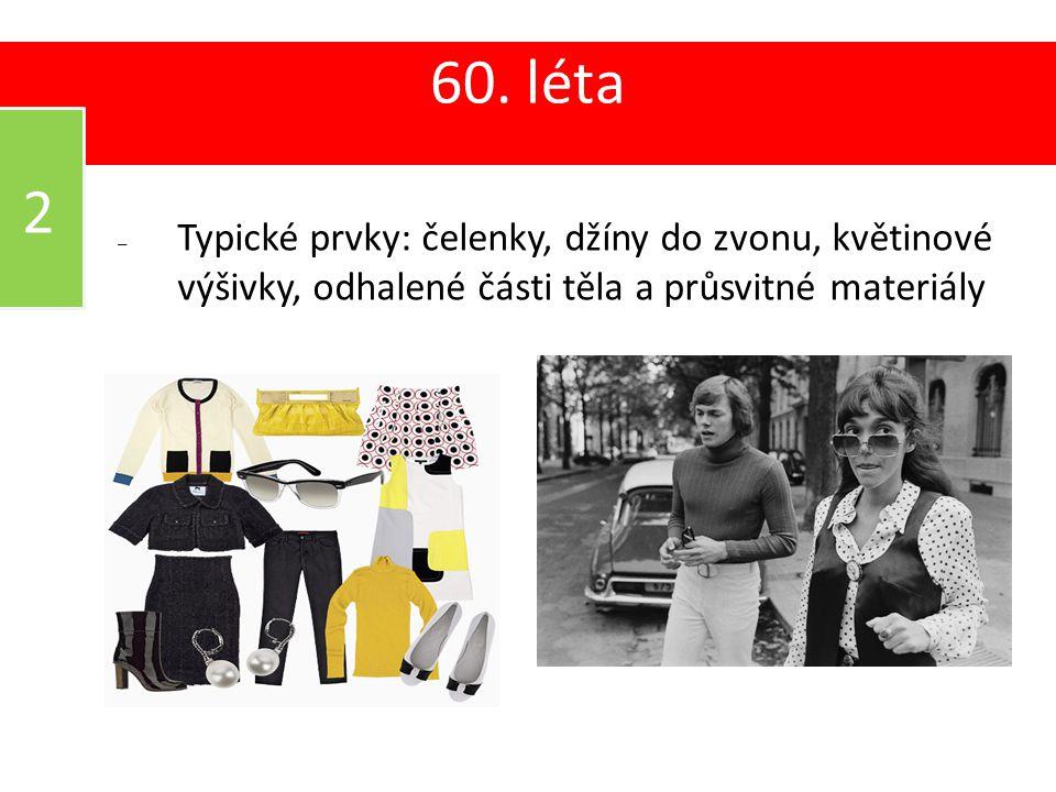 05 60. léta 2 – Typické prvky: čelenky, džíny do zvonu, květinové výšivky, odhalené části těla a průsvitné materiály