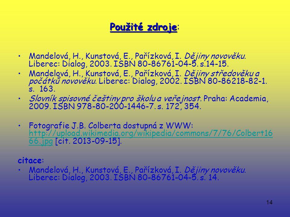 14 Použité zdroje Použité zdroje: Mandelová, H., Kunstová, E., Pařízková, I.