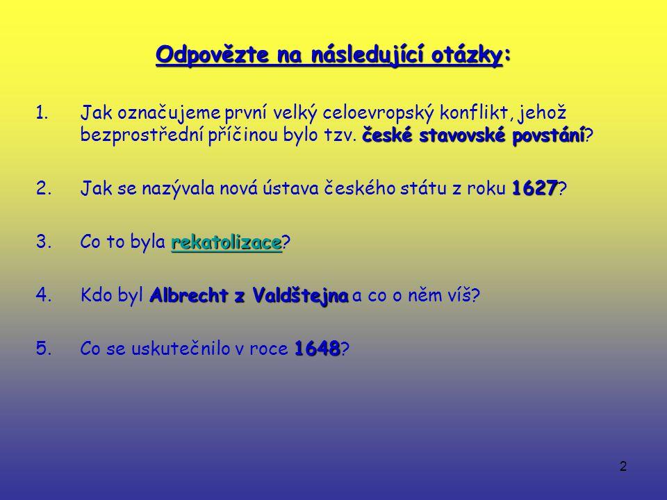 2 Odpovězte na následující otázky: české stavovské povstání 1.Jak označujeme první velký celoevropský konflikt, jehož bezprostřední příčinou bylo tzv.