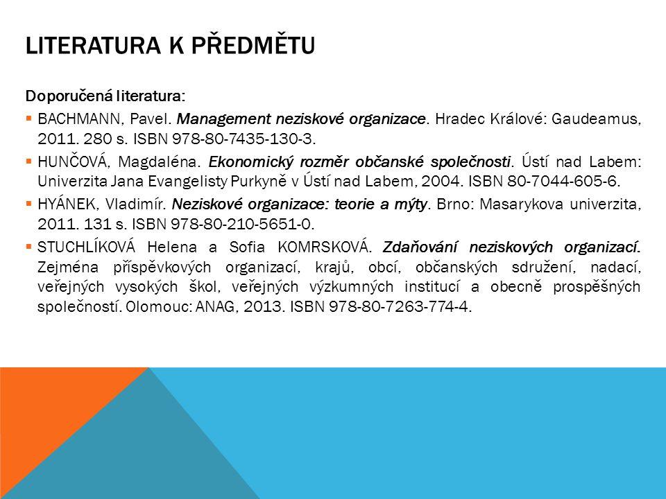 LITERATURA K PŘEDMĚTU Doporučená literatura:  BACHMANN, Pavel. Management neziskové organizace. Hradec Králové: Gaudeamus, 2011. 280 s. ISBN 978-80-7