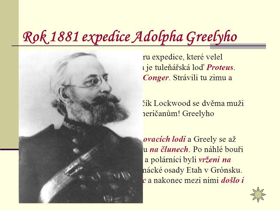Roku 1881 vyrazila k severu expedice, které velel poručík Adolphus Greely. Odvezla je tuleňářská loď Proteus. Greelyho muži místo nazvali Fort Conger.