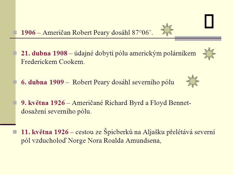 1906 – Američan Robert Peary dosáhl 87°06'. 21. dubna 1908 – údajné dobytí pólu americkým polárníkem Frederickem Cookem. 6. dubna 1909 – Robert Peary
