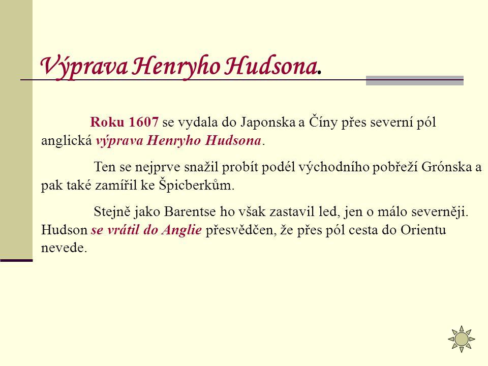 Roku 1607 se vydala do Japonska a Číny přes severní pól anglická výprava Henryho Hudsona. Ten se nejprve snažil probít podél východního pobřeží Grónsk
