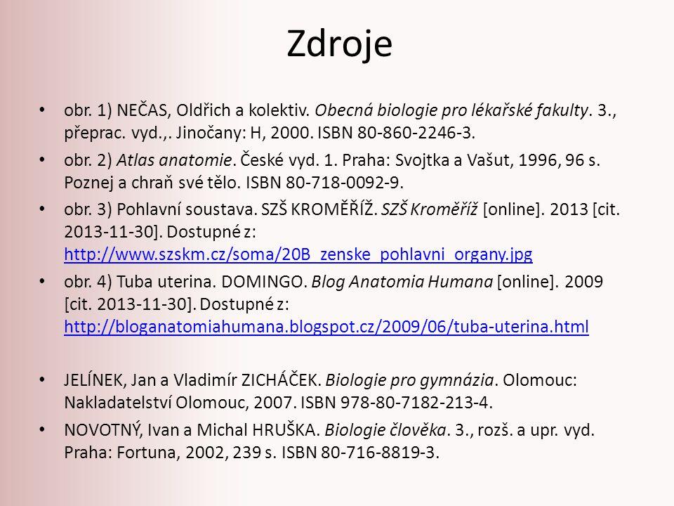 Zdroje obr. 1) NEČAS, Oldřich a kolektiv. Obecná biologie pro lékařské fakulty. 3., přeprac. vyd.,. Jinočany: H, 2000. ISBN 80-860-2246-3. obr. 2) Atl