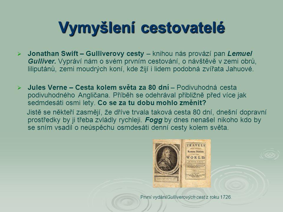 Vymyšlení cestovatelé   Jonathan Swift – Gulliverovy cesty – knihou nás provází pan Lemuel Gulliver. Vypráví nám o svém prvním cestování, o návštěvě