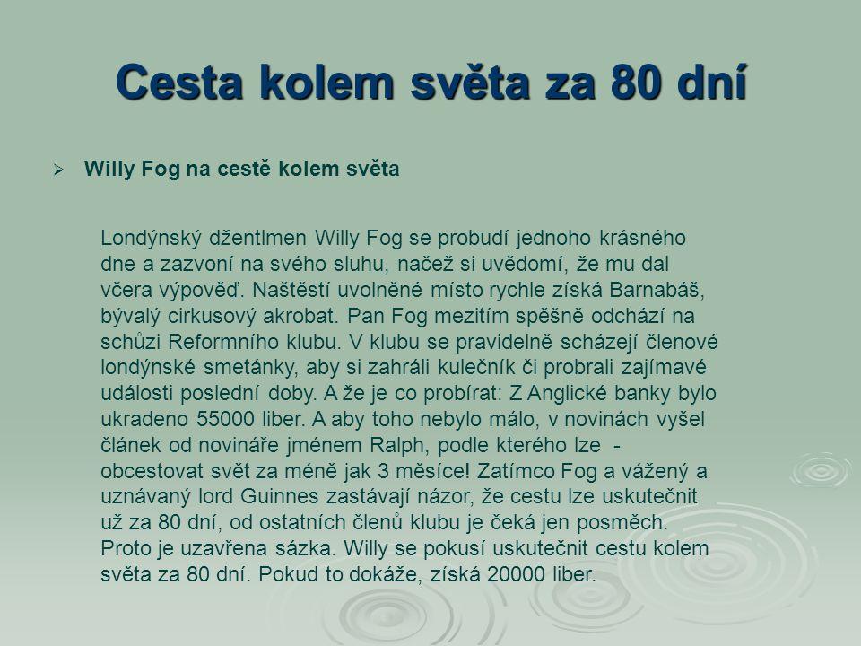 Cesta kolem světa za 80 dní   Willy Fog na cestě kolem světa Londýnský džentlmen Willy Fog se probudí jednoho krásného dne a zazvoní na svého sluhu,