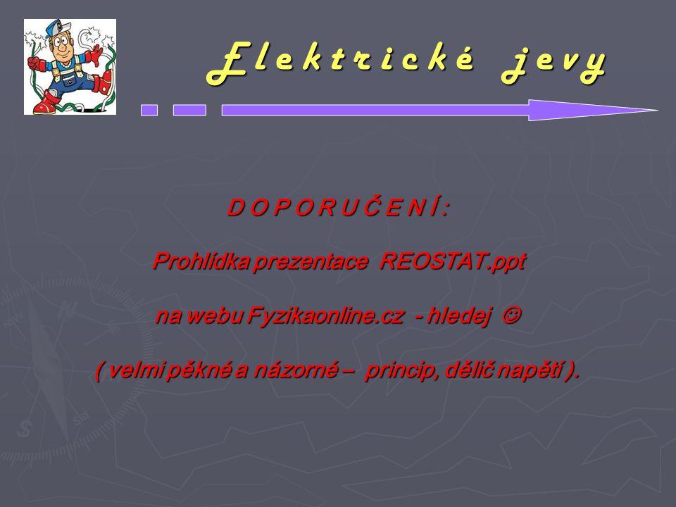 D O P O R U Č E N Í : Prohlídka prezentace REOSTAT.ppt na webu Fyzikaonline.cz - hledej na webu Fyzikaonline.cz - hledej ( velmi pěkné a názorné – pri