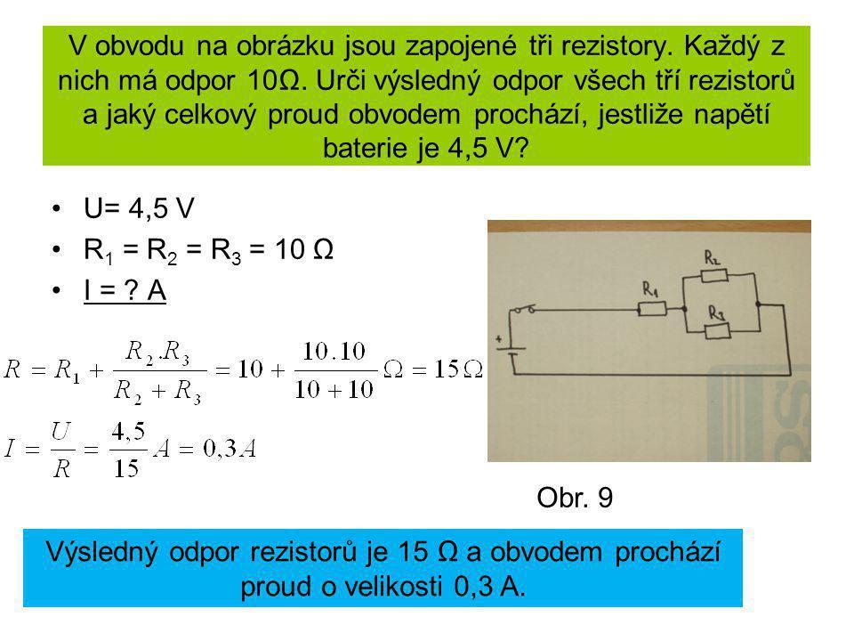 V obvodu na obrázku jsou zapojené tři rezistory. Každý z nich má odpor 10Ω. Urči výsledný odpor všech tří rezistorů a jaký celkový proud obvodem proch