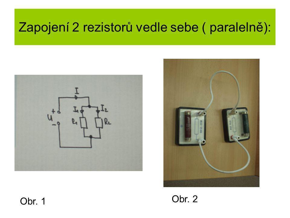 Zapojení 2 rezistorů vedle sebe ( paralelně): Obr. 1 Obr. 2