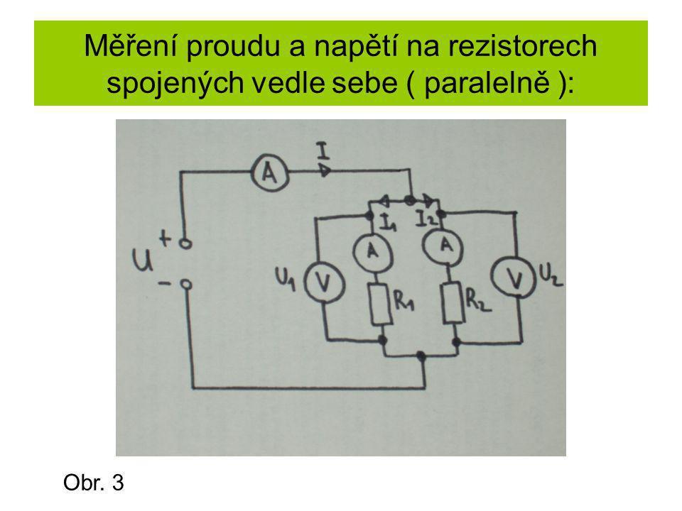 Měření proudu a napětí na rezistorech spojených vedle sebe ( paralelně ): Obr. 3