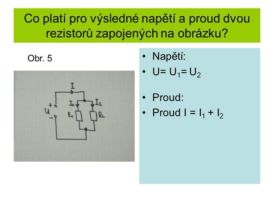 Co platí pro výsledné napětí a proud dvou rezistorů zapojených na obrázku? Napětí: U= U 1 = U 2 Proud: Proud I = I 1 + I 2 Obr. 5