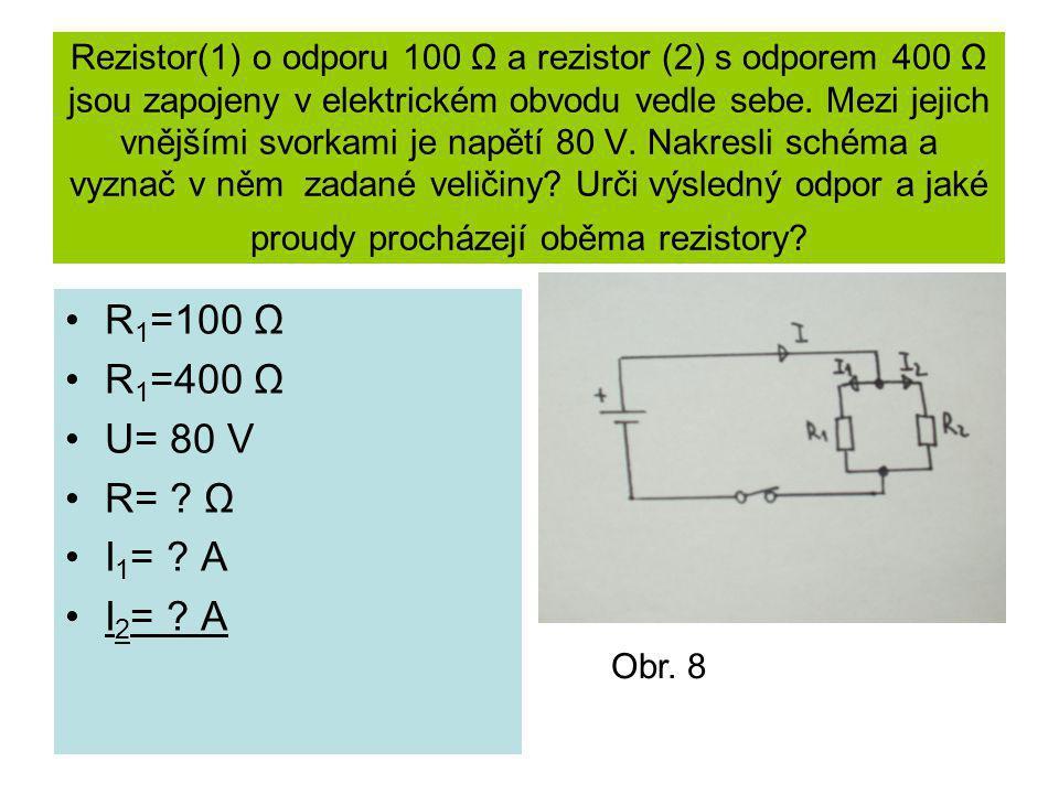 Rezistor(1) o odporu 100 Ω a rezistor (2) s odporem 400 Ω jsou zapojeny v elektrickém obvodu vedle sebe. Mezi jejich vnějšími svorkami je napětí 80 V.