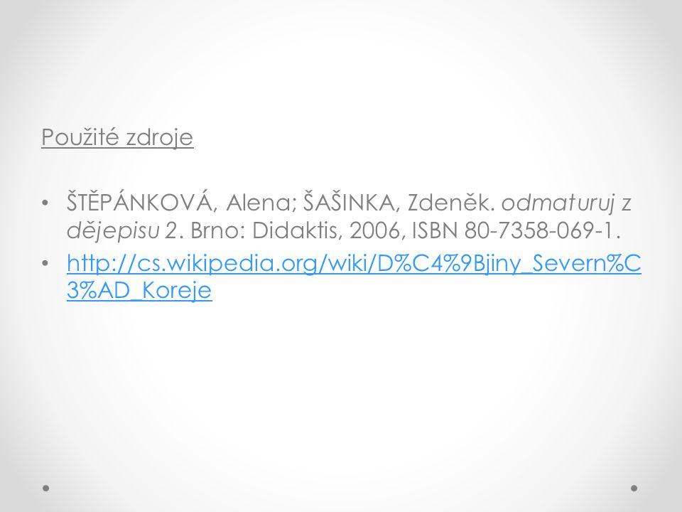 Použité zdroje ŠTĚPÁNKOVÁ, Alena; ŠAŠINKA, Zdeněk. odmaturuj z dějepisu 2. Brno: Didaktis, 2006, ISBN 80-7358-069-1. http://cs.wikipedia.org/wiki/D%C4