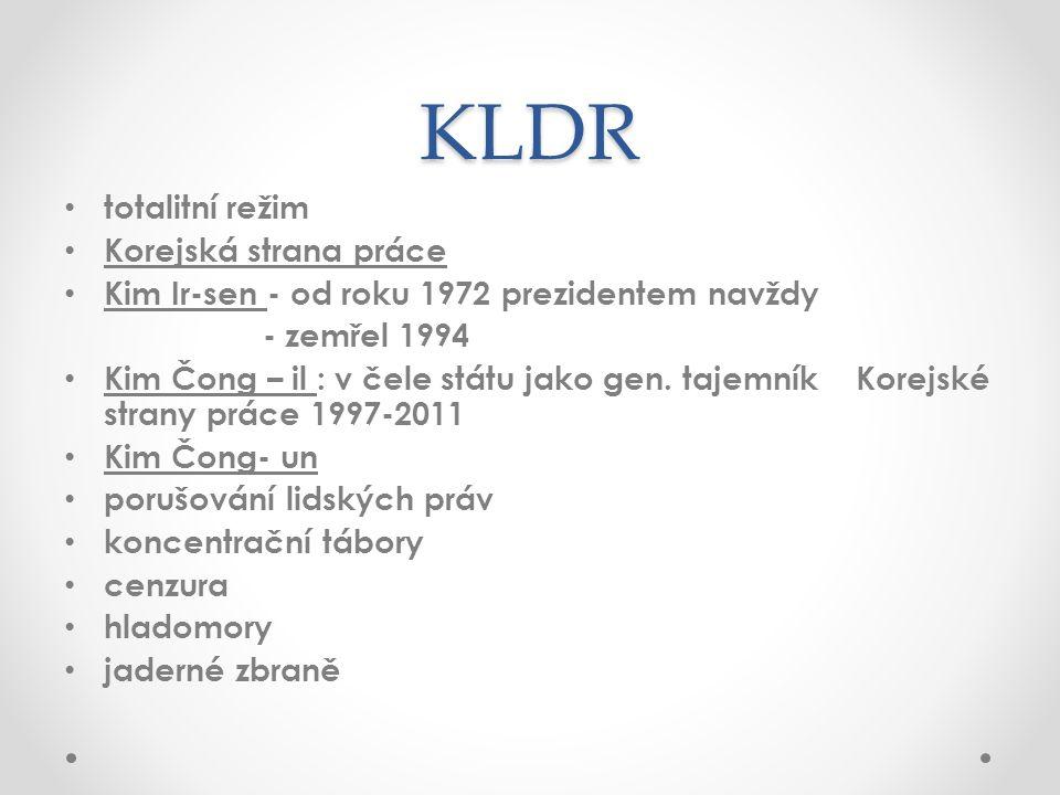 KLDR totalitní režim Korejská strana práce Kim Ir-sen - od roku 1972 prezidentem navždy - zemřel 1994 Kim Čong – il : v čele státu jako gen. tajemník