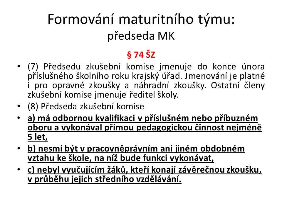 Formování maturitního týmu: předseda MK § 74 ŠZ (7) Předsedu zkušební komise jmenuje do konce února příslušného školního roku krajský úřad. Jmenování