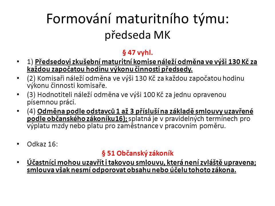 Formování maturitního týmu: předseda MK § 47 vyhl. 1) Předsedovi zkušební maturitní komise náleží odměna ve výši 130 Kč za každou započatou hodinu výk